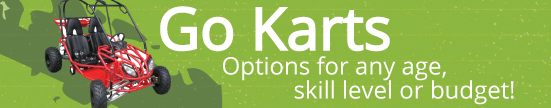 Go Karts with options for any age skill level or budget